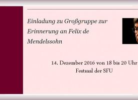 Einladung zur Großgruppe am 14.12.2016 zur Erinnerung an Felix de Mendelssohn