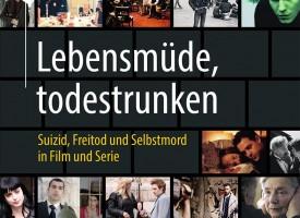 Buchneuerscheinung: »Lebensmüde, todestrunken« – Suizid, Freitod und Selbstmord in Film und Serie
