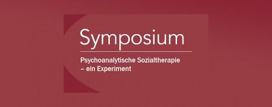Symposium Psychoanalytische Sozialtherapie – ein Experiment