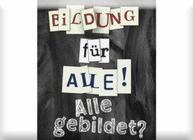 TAGUNG | BILDUNG FÜR ALLE! Alle gebildet?