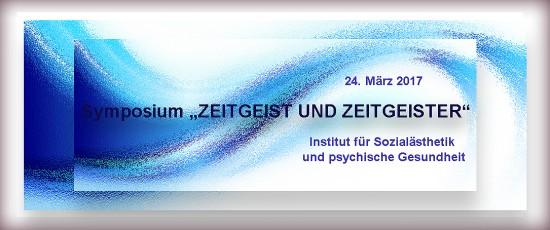 """Symposium """"ZEITGEIST UND ZEITGEISTER"""" vom Institut für Sozialästhetik und psychische Gesundheit"""
